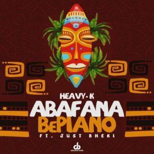 01 Abafana BePiano feat  Just Bheki mp3 image Mposa.co .za  300x300 - Heavy K – Abafana BePiano ft. Just Bheki