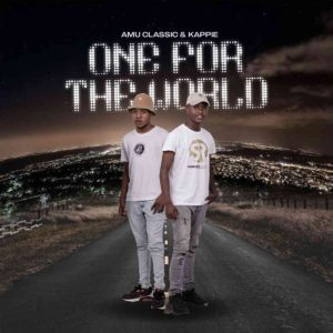 Amu Classic Kappie – One For The World album fakazadownload Mposa.co .za  2 - Amu Classic & Kappie – Batlao Hurda ft. Tman Xpress, Djy Jaivane & Sinny Man'Que