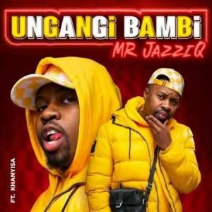 Mr JazziQ Ungangi Bambi ft. Khanyisa Hip Hop More Mposa.co .za  300x300 - Mr JazziQ ft. Khanyisa – Ungangi Bambi