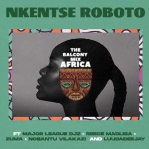 Nkentse Roboto ft Major League Amaroto Nobantu Vilakazi Luudadeejay Balcony Mix Africa Hip Hop More Mposa.co .za  - Nkentse Roboto ft Major League, Amaroto , Nobantu Vilakazi & Luudadeejay – Balcony Mix Africa
