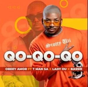 Obbey Amor – Qo Qo Qo Qo ft. T Man SA Lady Du Bassie mp3 download zamusic Mposa.co .za  - Obbey Amor – Qo-Qo-Qo-Qo ft. T-Man SA, Lady Du & Bassie