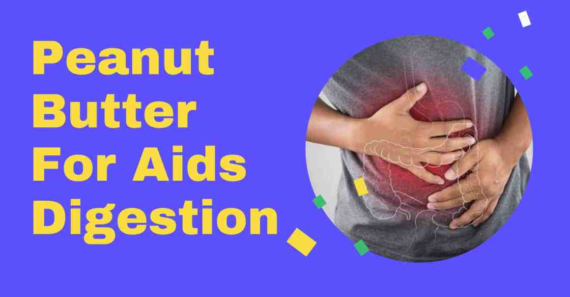 Peanut Butter For Aids digestion