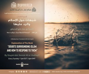 """Weekly Audio Class: Explanation of The Book, """"Doubts Surrounding Islām and How To Respond To Them"""" Written and Taught by Shaykh Abū 'Ammār Alī al-Ḥudhayfī"""