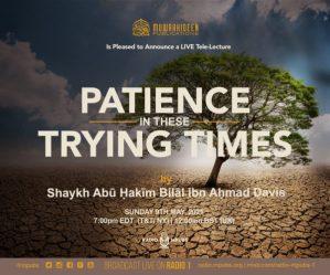 Patience In These Trying Times by Shaykh Abū Ḥakīm Bilāl Davis