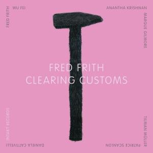Fred Frith – Clearing Customs