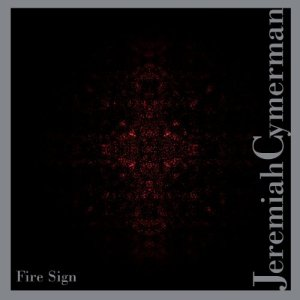 Jeremiah Cymerman -  Fire Sign