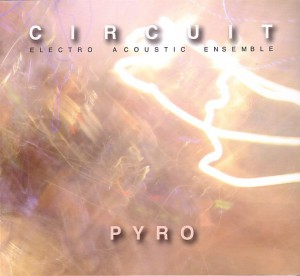 Circuit Electro Acoustic Ensemble - Pyro