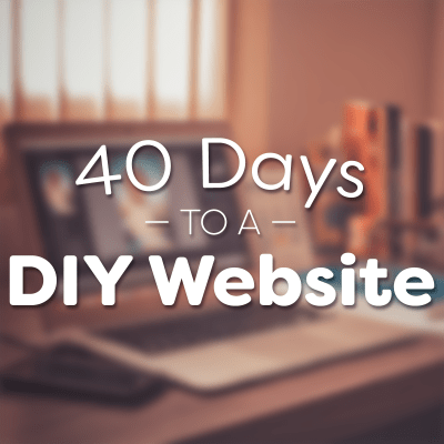 40 Days to a DIY Website