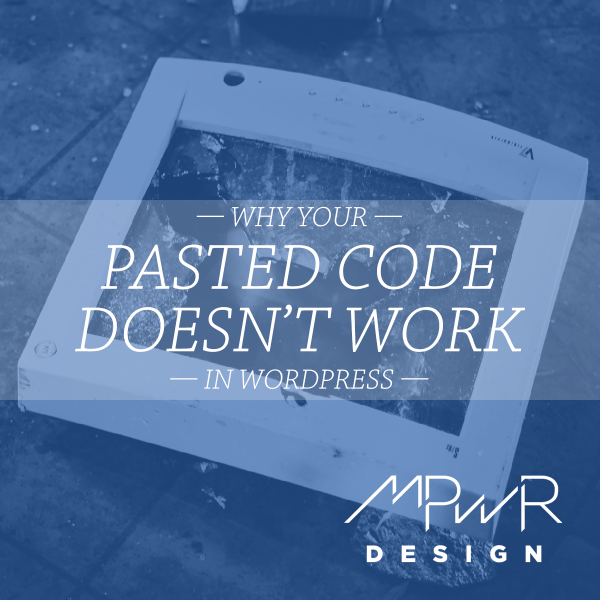 Why your pasted code doesn't work in WordPress