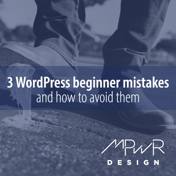 3 WordPress beginner mistakes and how to avoid them