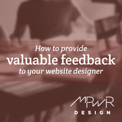 How to provide valuable feedback to your website designer