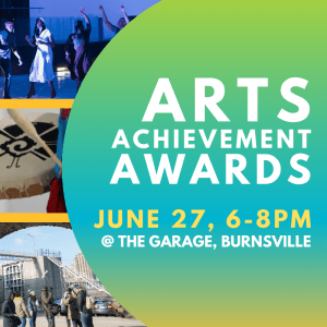 "Event banner a blue and green ombre semi-circle on the right with white and yellow text that reads ""Arts Achievement Awards. June 27, 6-8 pm. At the Garage, Burnsville. On the left there are 3 images stacked vertically placed on top of one another. Top image is a group of iceskating theater performers. The middle photo is a close up of a Mexican indigenous drum being played. The bottom photo is a landscape image of Asian American artists shooting a film set with the Stone Arch bridge."