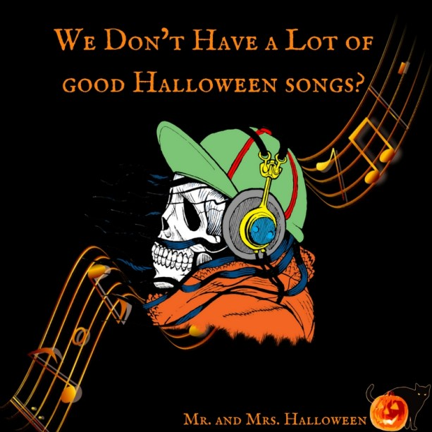 Halloween Songs.We Don T Have A Lot Of Good Halloween Songs Mr And Mrs Halloween