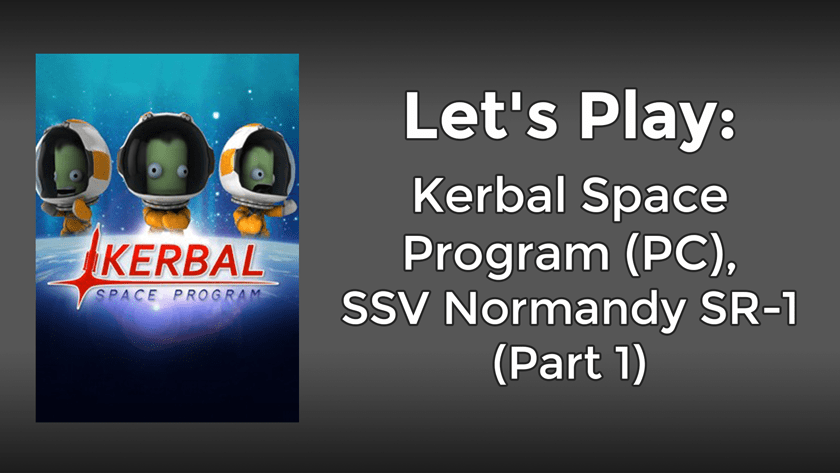 Let's Play: Kerbal Space Program (PC), SSV Normandy SR-1 (Part 1)