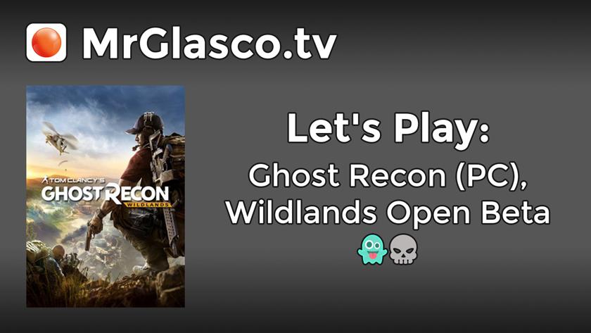 Let's Play: Ghost Recon (PC),  Wildlands Open Beta