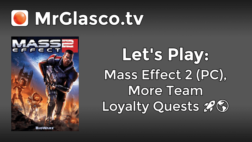 Let's Play: Mass Effect 2 (PC), More Team Loyalty Quests (Part 9)