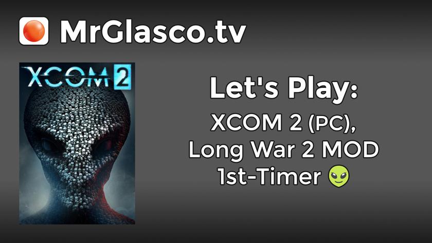 Let's Play: XCOM 2 (PC), Long War 2 MOD 1st-Timer