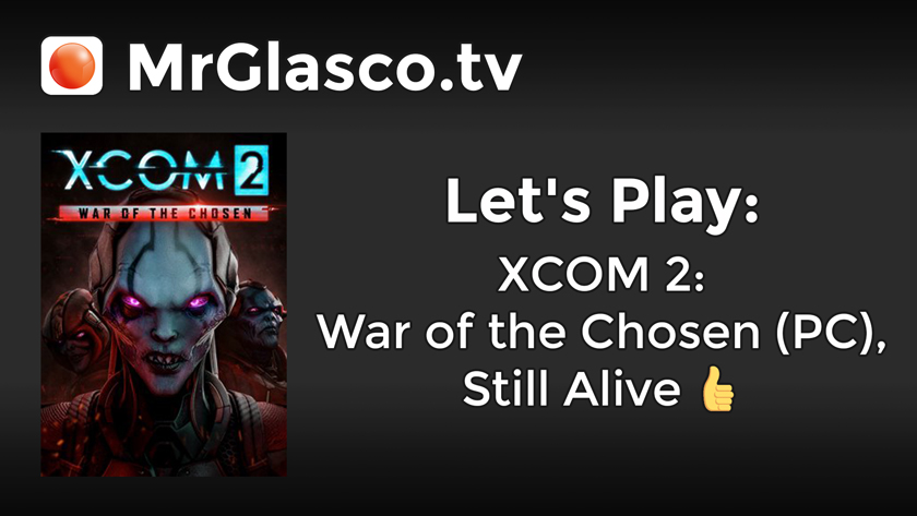 Let's Play: XCOM 2: WOTC (PC), Still Alive
