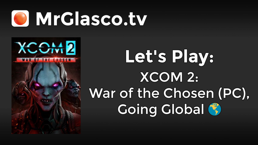 Let's Play: XCOM 2: WOTC (PC), Going Global
