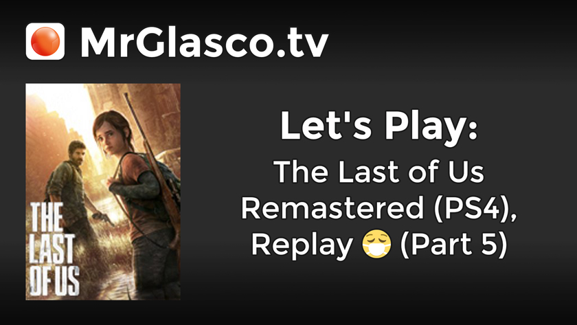 Let's Play: The Last Of Us Remastered (PS4), Replay (Part 5 – Conclusion + DLC)