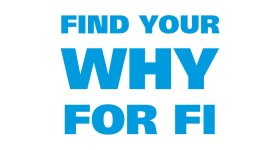 Find Your Why… For FI