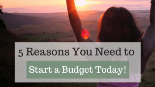 Do you have a budget? 5 Reasons to Start a Budget Today!