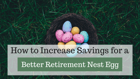 How to Increase Savings for a Better Retirement Nest Egg