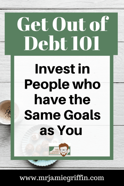 Are You Ready to Change Your Life? Get Out of Debt 101 - Surround Yourself with People Who have the Same Goals as You