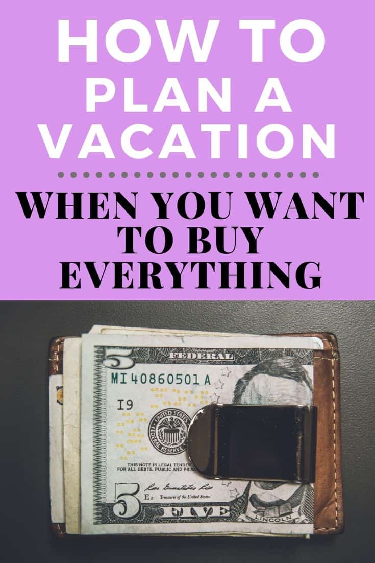 How to Plan a Vacation Budget When You Want to Buy Everything