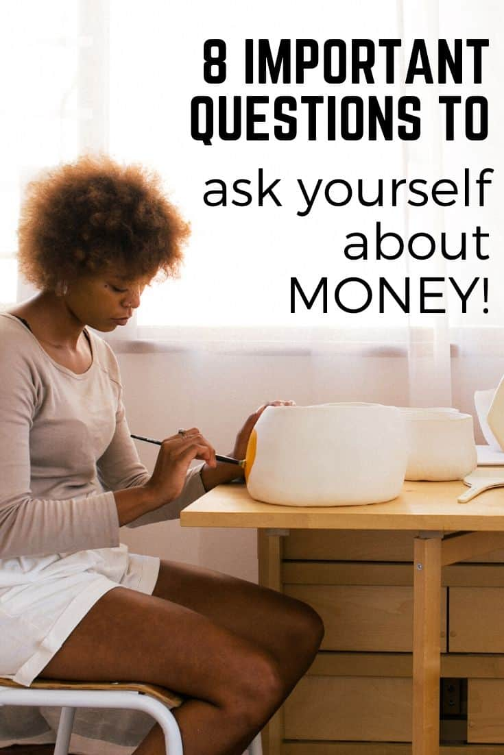 Ask Yourself these 8 Important Questions About Money and Improve Your Finances