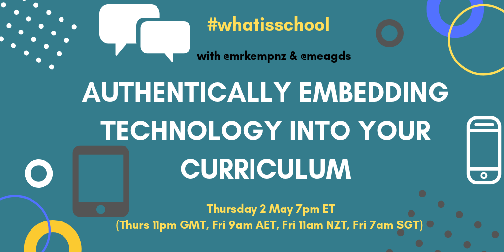 "What is School? ""Authentically Embedding Technology In Your Curriculum"""