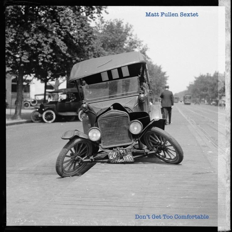 爵士原創音樂新潮流:傅麥特六重奏 Matt Fullen Sextet - Don't Get Too Comfortable 3