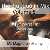 The Big Jugglin Mix Vol 5 - Afrocentric  Mr. Magnum x Manny