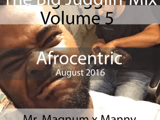 The Big Jugglin Mix Series Vol 5 - Afrobeats (Mr. Magnum x Manny)