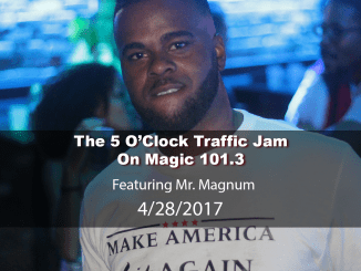 The 5 O'Clock Traffic Jam 20170428 featuring Gainesville's #1 DJ, Mr. Magnum on Magic 101.3
