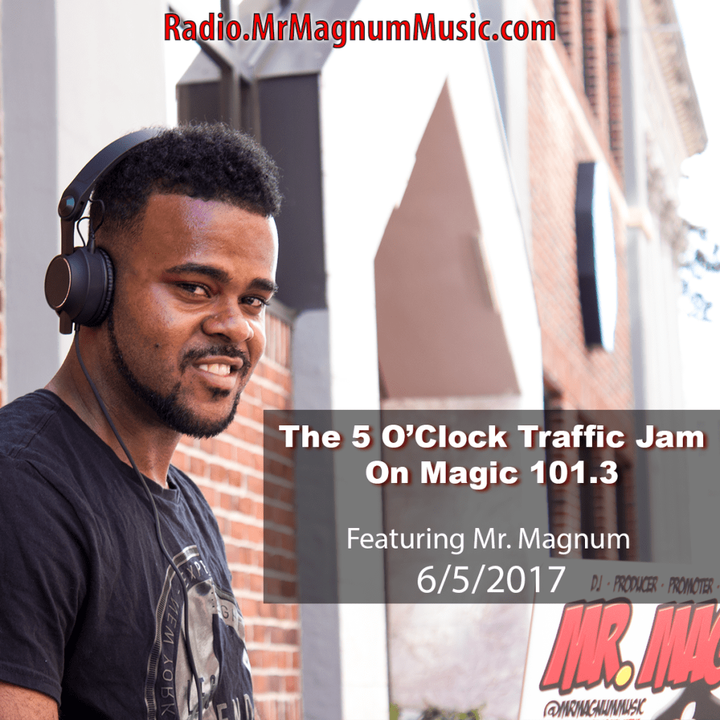 The 5 O'Clock Traffic Jam 20170605 featuring Gainesville's #1 DJ, Mr. Magnum on Magic 101.3