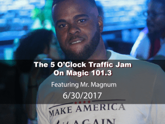 The 5 O'Clock Traffic Jam 20170630 featuring Gainesville's #1 DJ, Mr. Magnum on Magic 101.3