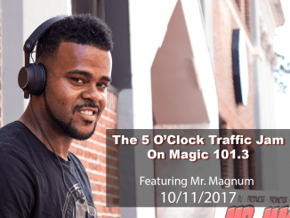 The 5 O'Clock Traffic Jam 20171011 featuring Gainesville's #1 DJ, Mr. Magnum on Magic 101.3