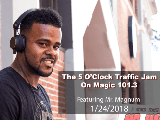 The 5 O'Clock Traffic Jam 20180124 featuring Gainesville's #1 DJ, Mr. Magnum on Magic 101.3