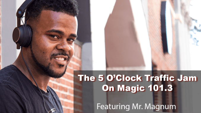The 5 O'Clock Traffic Jam 20180216 featuring Gainesville's #1 DJ, Mr. Magnum on Magic 101.3