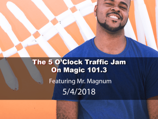 The 5 O'Clock Traffic Jam 20180504 featuring Gainesville's #1 DJ, Mr. Magnum on Magic 101.3