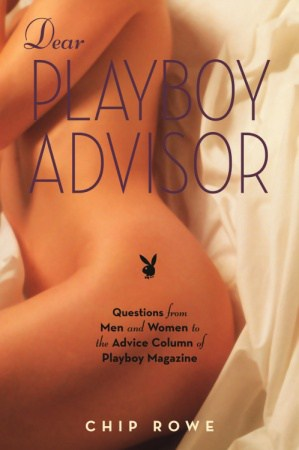 Dear Playboy Advisor by Chip Rowe, Playboy Magazine, Mr. Media Interviews