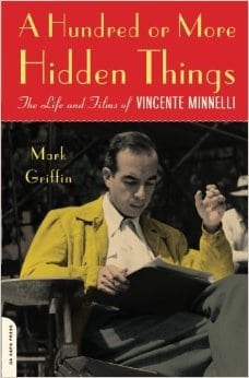 A Hundred or More Hidden Things: The Life and Films of Vincente Minnelli by Mark Griffin, Mr. Media Interviews