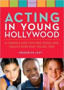 Acting in Young Hollywood: A Career Guide for Kids, Teens, and Adults Who Play Young Too by Frederick Levy, Mr. Media Interviews