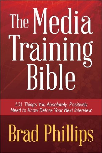 The Media Training Bible by Brad Phillips, Mr. Media Interviews