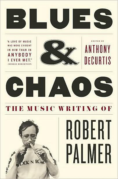 Blues & Chaos: The Music Writing of Robert Palmer, Anthony DeCurtis, Rolling Stone, Mr. Media Interviews