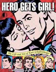 Hero Gets Girl: The Life and Art of Kurt Schaffenberger by Mark Voger, Mr. Media Interviews