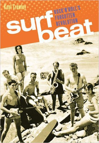 Surf Beat: Rock 'n' Roll's Forgotten Revolution by Kent Crowley, Mr. Media Interviews