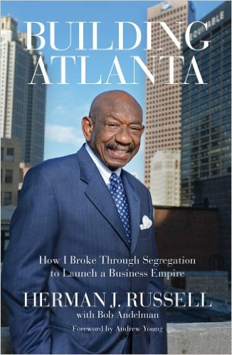 Building Atlanta: How I Broke Through Segregation to Launch a Business Empire by Herman J. Russell with Bob Andelman, Mr. Media Interviews