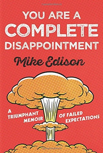 You Are A Complete Disappointment by Mike Edison, Mr. Media Interviews